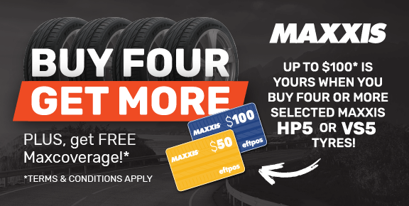 Buy 4 Get More - Up to $100 is yours when you buy 4 or more selected MAXXIS HP5 or VS5 Tyres!