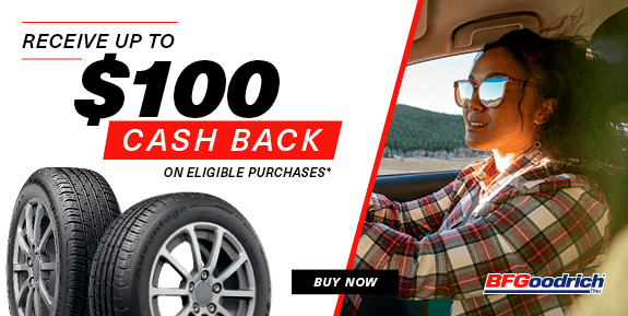 Receive up to $100 cash back on eligible BFGoodrich purchases